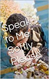 Speak to Me Softly Please (God & Family Book 2)