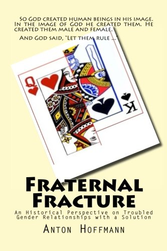 Download Fraternal Fracture: An Historical Perspective on Troubled Gender Relationships with a Solution pdf