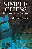 Simple Chess: New Algebraic Edition (dover Chess)-Michael Stean