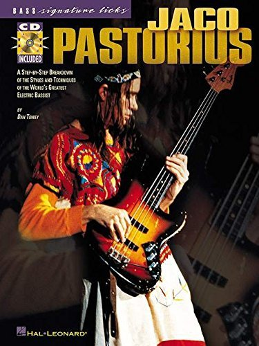 Jaco Pastorius: A Step-by-Step Breakdown of the Styles and Techniques of the World's Greatest Electric Bassist (Signature Licks) by Dan Towey (2002-02-01)
