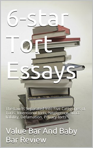 6-star Tort Essays, e-book: e-book, The Law Is Separated Into Five Categories of Torts. Intentional torts, Negligence, Strict liability, Defamation, Privacy torts