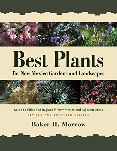 Best Plants for New Mexico Gardens and Landscapes: Keyed to Cities and Regions in New Mexico and Adjacent Areas (Best Climate In New Mexico)
