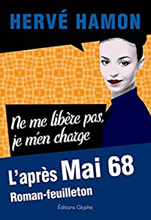 Ne me libère pas, je m'en charge : l'après mai 68, Hamon, Hervé