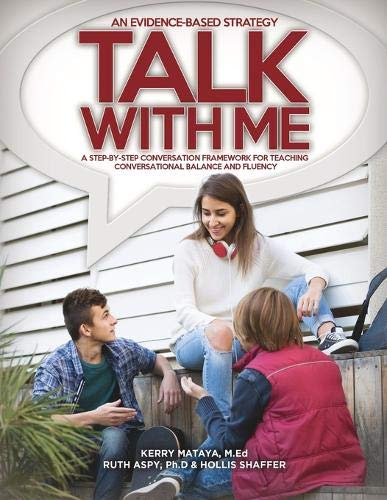 Talk With Me: A Step-By-Step Conversation Framework for Teaching Conversational Balance and Fluency Kerry Mataya Med