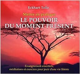 Mettre En Pratique Le Pouvoir Du Moment Present Livre