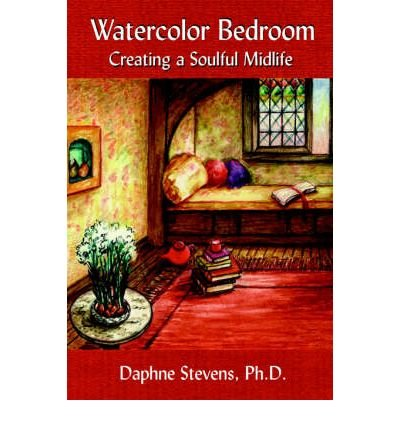 Download Watercolor Bedroom: Creating a Soulful Midlife by Daphne Stevens (2004-07-22) pdf epub