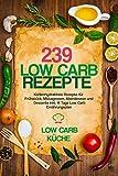 239 Low Carb Rezepte: Kohlenhydratfreie Rezepte für Frühstück, Mittagessen, Abendessen und Desserts inkl. 14 Tage Low Carb Ernährungsplan