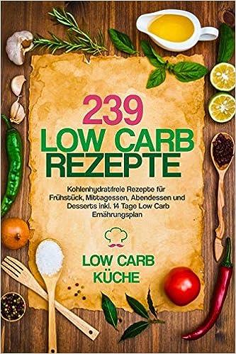 239 Low Carb Rezepte: Kohlenhydratfreie Rezepte für Frühstück ...