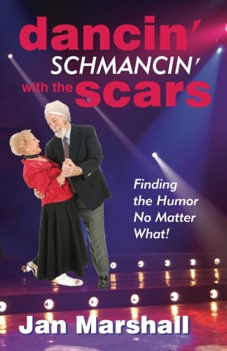 Dancin' Schmancin' with the Scars: Finding the Humor No Matter What!