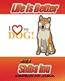 Life Is Better With A Shiba Inu Scrapbook and Journal: Dog Vaccination Record, Puppy Baby Book and Memory Book (Dog Scrapbook)
