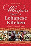 Whispers from a Lebanese Kitchen: A Family s Treasured Recipes