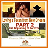 Loving a Texan from New Orleans, PART 2: The Beginning of Forever: BWWM Multicultural Romance