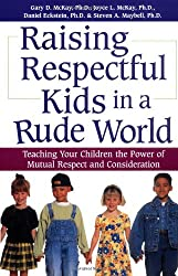 Raising Respectful Kids in a Rude World: Teaching Your Children the Power of Mutual Respect and Consideration