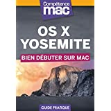OS X Yosemite - Bien débuter sur Mac (Les guides pratiques de Compétence Mac) (French Edition)