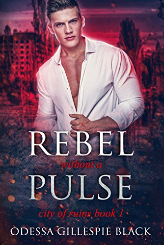 Rebel without a Pulse (City of Ruins Book 1)