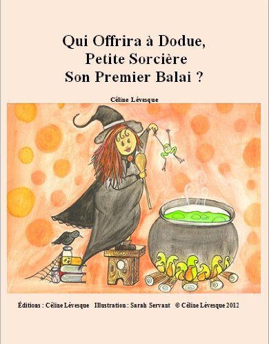 Qui Offrira À Dodue Petite Sorcière Son Premier Balai ? (French Edition) (Les Sorcieres Halloween 4)