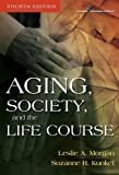 img - for Aging, Society, and the Life Course, Fourth Edition by Leslie A. Morgan PhD (2011-03-15) book / textbook / text book
