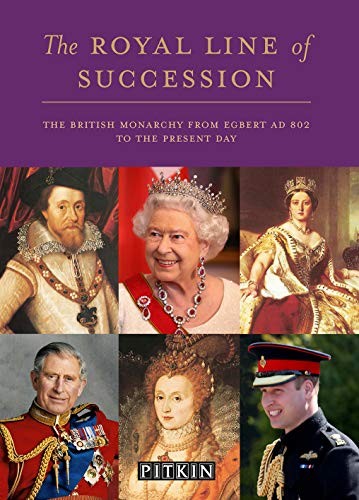 The Royal Line of Succession: The British Monarchy from Egbert AD 802 to Queen Elizabeth - Line British