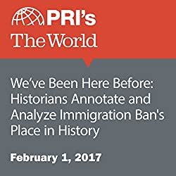 We've Been Here Before: Historians Annotate and Analyze Immigration Ban's Place in History