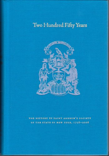 Two Hundred Fifty Years - The History of Saint Andrew's Society of the State of New York 1756-2006