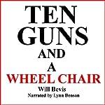 Ten Guns and a Wheel Chair | Will Bevis