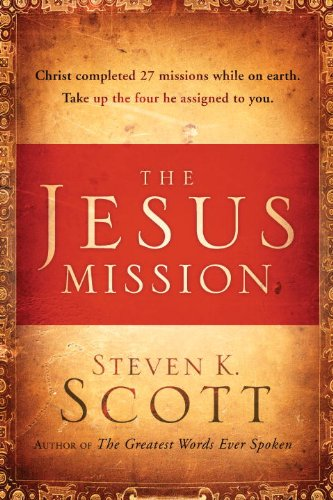 The Jesus Mission: Christ completed twenty-seven missions while on earth. Take up the four he assigned to you. cover