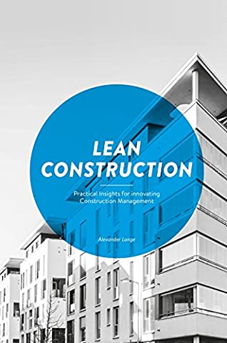 Lean Construction: Practical Insights for innovating Construction Management (Alexander Delay)