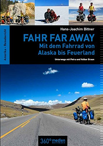 Fahr Far Away: Mit dem Fahrrad von Alaska bis Feuerland - Unterwegs mit Petra und Volker Braun