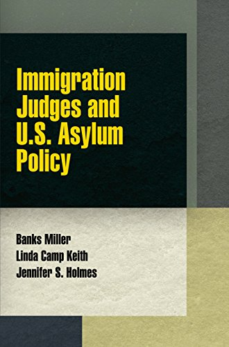 Immigration Judges And U S  Asylum Policy  Pennsylvania Studies In Human Rights