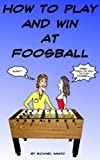 How To Play And Win At Foosball