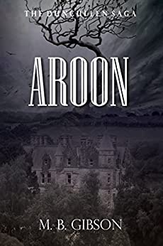 Aroon (The Duncullen Saga Book 1) by [Gibson, M. B.]