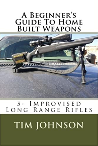 a beginner s guide to home built weapons improvised long range