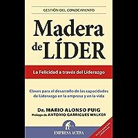 Madera de líder - Edición revisada: Claves Para el Desarrollo de las Capacidades de Liderazgo en la Empresa y en la Vida…
