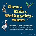 Gans & Elch & Weihnachtsmann: Geschichten zur Weihnachtszeit | Friedrich Wolf,James Krüss,Andreas Steinhöfel,Hans Christian Andersen,Wolfdietrich Schnurre