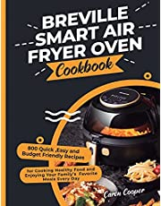 Breville Smart Air Fryer Oven Cookbook: 800 Quick ,Easy and Budget Friendly Recipes for Cooking Healthy Food and Enjoying Your Family's Favorite Meals Every Day
