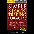 Simple Stock Trading Formulas: How to Make Money Trading Stocks