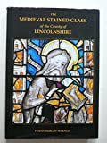 The Medieval Stained Glass of the County of Lincolnshire 9780197261569