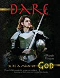 img - for Dare to Be a Man of God (Bible study guide/devotion workbook manual to manhood on armor of God, spiritual warfare, experiencing God's power, freedom ... well, Jesus calling, finding a Godly wife) book / textbook / text book