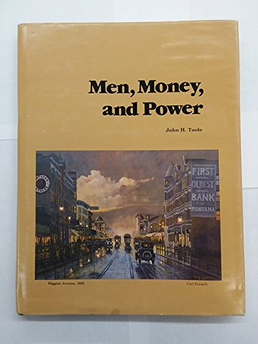 Men  Money  And Power  The Story Of The First Interstate Bank Of Missoula