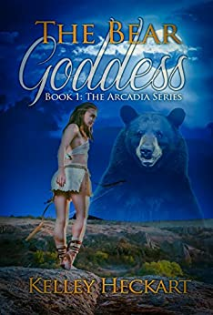 The Bear Goddess: Book 1: The Arcadia Series by [Heckart, Kelley]