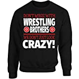 Eternally Gifted Crazy Wrestling Family - Don't Mess With Wrestling Brothers - Adult Sweatshirt