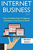 Internet Business 3v3: Three Profitable Ways for Beginner Marketers  to Get Started Online