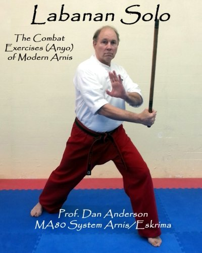 Labanan Solo: The Combat Exercises (Anyo) of Modern Arnis