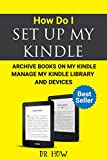 How Do I Set up My Kindle, Archive Books on My Kindle, Manage My Kindle Library and Devices
