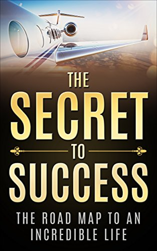 The Secret to Success: The Road Map to an Incredible Life by Nicolai Young