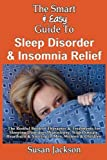 The Smart & Easy Guide to Sleep Disorder & Insomnia Relief: The Restful Book of Therapies & Treatments for Sleeping Disorders, Insomnia, Narcolepsy, ... and Snoring in Men, Women and Children