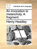 An Invocation to Melancholy a Fragment, Henry Headley, 1170568262