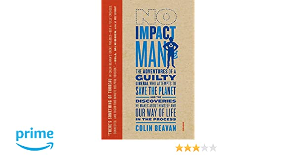 No Impact Man: The Adventures of a Guilty Liberal Who ...