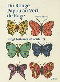 Du Rouge Papou au Vert de Rage : Vingt histoires de couleurs par Olivier Besson