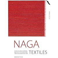 Naga Textiles: Design, Technique, Meaning and Effect of a Local Craft Tradition in Northeast India